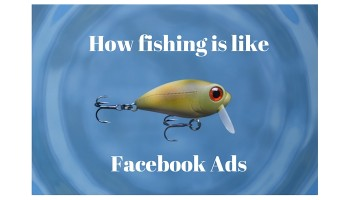 How Fishing is like Facebook Ads