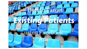 How to Target your Existing Patients with Facebook Ads