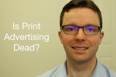 Video: Is Print Advertising Dead?